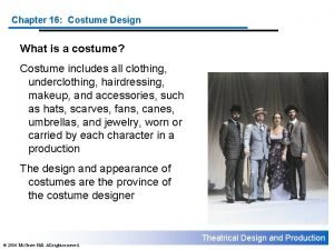 Chapter 16 Costume Design What is a costume