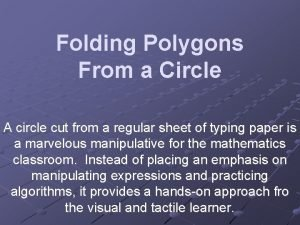 Folding Polygons From a Circle A circle cut