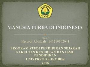 MANUSIA PURBA DI INDONESIA Oleh Hasroqi Abdillah 140210302041