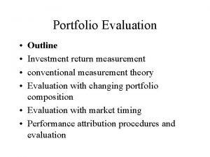 Portfolio Evaluation Outline Investment return measurement conventional measurement