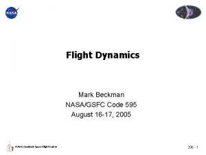 Flight Dynamics Mark Beckman NASAGSFC Code 595 August