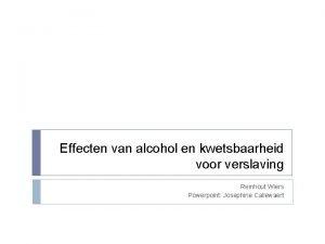 Effecten van alcohol en kwetsbaarheid voor verslaving Reinhout