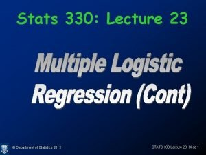 Stats 330 Lecture 23 Department of Statistics 2012