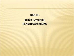 BAB III AUDIT INTERNAL PENENTUAN RESIKO Penentuan Resiko