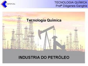 TECNOLOGIA QUMICA Prof Digenes Ganghis Tecnologia Qumica INDUSTRIA