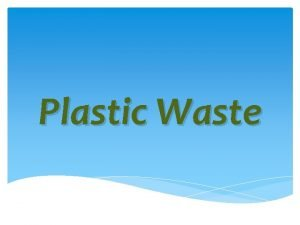 Plastic Waste What is plastic waste Plastic recycling