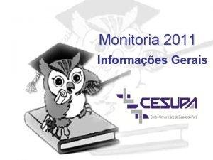 Monitoria 2011 Informaes Gerais O que monitoria A