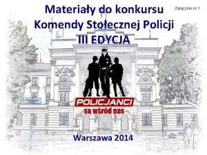 Materiay do konkursu Komendy Stoecznej Policji III EDYCJA