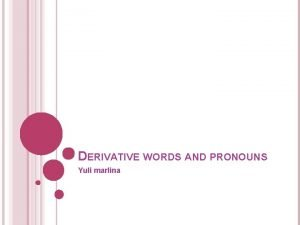 DERIVATIVE WORDS AND PRONOUNS Yuli marlina BASIC TERMS