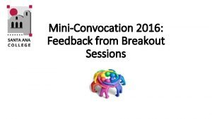 MiniConvocation 2016 Feedback from Breakout Sessions Suggestions to