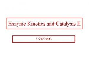 Enzyme Kinetics and Catalysis II 3242003 Kinetics of