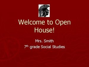Welcome to Open House Mrs Smith 7 th