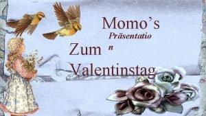 Momos Prsentatio n Zum Valentinstag Heimlich still und