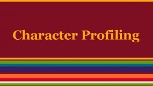 Character Profiling What is Character Profiling Characterization making