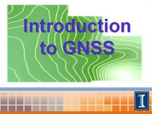Introduction to GNSS Outline GNSS Basics Common Uses