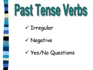 Irregular Negative YesNo Questions Irregular verbs are difficult