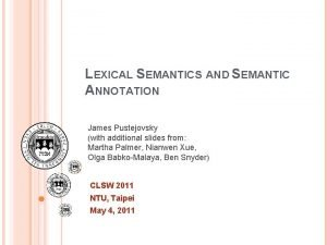 LEXICAL SEMANTICS AND SEMANTIC ANNOTATION James Pustejovsky with