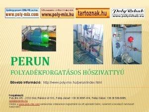 PERUN FOLYADKFORGATSOS HSZIVATTY Bvebb informci http www polymix