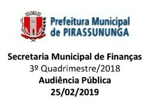 Secretaria Municipal de Finanas 3 Quadrimestre2018 Audincia Pblica