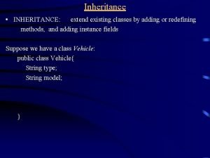 Inheritance INHERITANCE extend existing classes by adding or