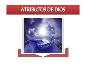ATRIBUTOS DE DIOS Atributos de Dios 25 atributos