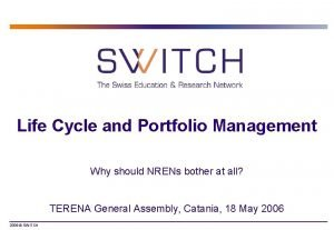 Life Cycle and Portfolio Management Why should NRENs