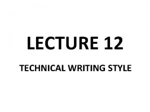 LECTURE 12 TECHNICAL WRITING STYLE TECHNICAL WRITING STYLE