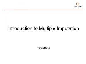 Introduction to Multiple Imputation Francis Bursa Introduction Multiple