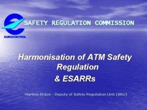 SAFETY REGULATION COMMISSION Harmonisation of ATM Safety Regulation