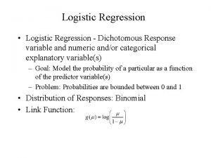 Logistic Regression Logistic Regression Dichotomous Response variable and