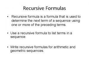 Recursive Formulas Recursive formula is a formula that