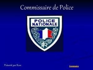 Commissaire de Police Prsent par Rose Sommaire Sommaire