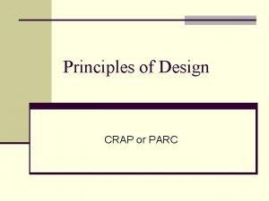Principles of Design CRAP or PARC The PARC