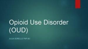 Opioid Use Disorder OUD JULIA SORELLE FNPBC Opioid