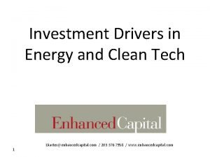 Investment Drivers in Energy and Clean Tech 1