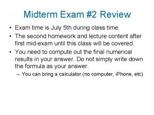 Midterm Exam 2 Review Exam time is July