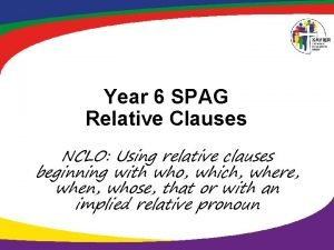 Year 6 SPAG Relative Clauses NCLO Using relative