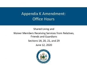Appendix K Amendment Office Hours Shared Living and