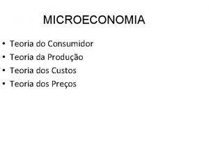 MICROECONOMIA Teoria do Consumidor Teoria da Produo Teoria