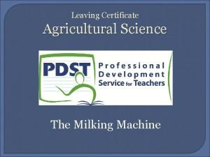 Leaving Certificate Agricultural Science The Milking Machine The