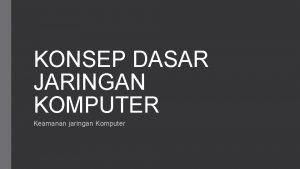 KONSEP DASAR JARINGAN KOMPUTER Keamanan jaringan Komputer Mengenal