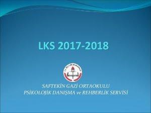 LKS 2017 2018 SAFTEKN GAZ ORTAOKULU PSKOLOJK DANIMA