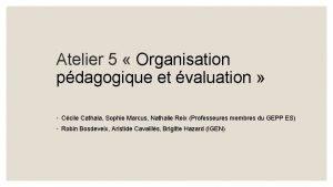 Atelier 5 Organisation pdagogique et valuation Ccile Cathala