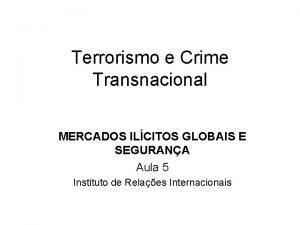 Terrorismo e Crime Transnacional MERCADOS ILCITOS GLOBAIS E