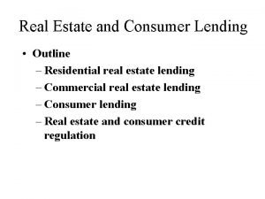 Real Estate and Consumer Lending Outline Residential real