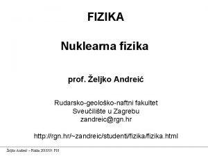 FIZIKA Nuklearna fizika prof eljko Andrei Rudarskogeolokonaftni fakultet