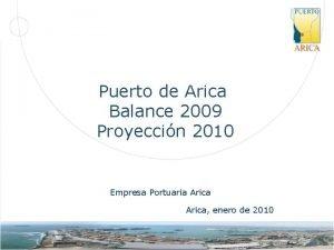 Puerto de Arica Balance 2009 Proyeccin 2010 Empresa