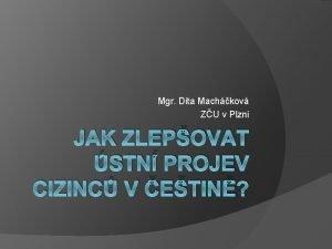 Mgr Dita Machkov ZU v Plzni JAK ZLEPOVAT