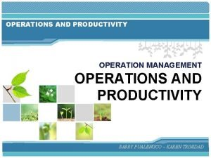 OPERATIONS AND PRODUCTIVITY OPERATION MANAGEMENT OPERATIONS AND PRODUCTIVITY