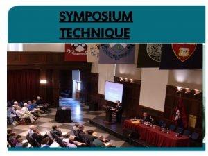 SYMPOSIUM TECHNIQUE INTRODUCTION Symposium technique is one of